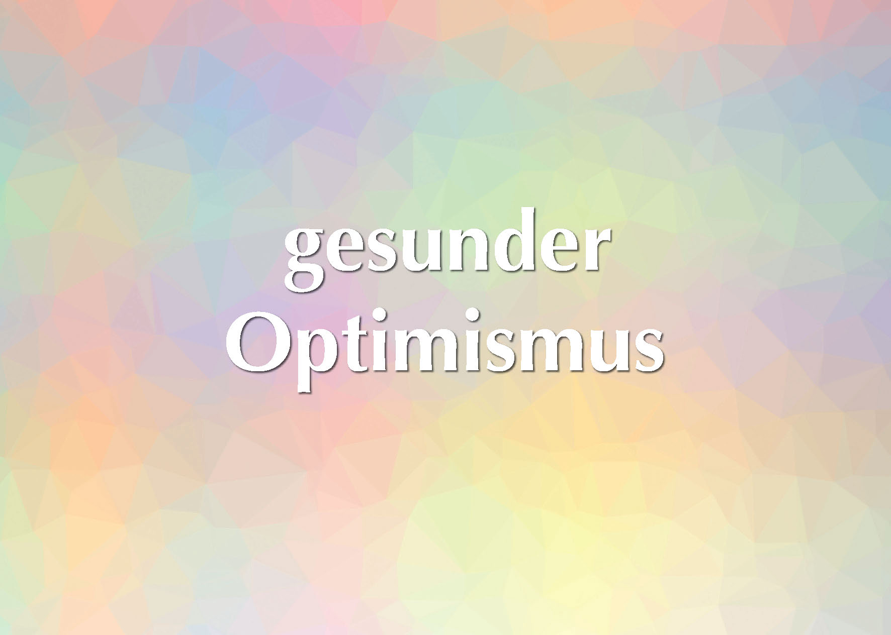 gesunder Optimismus